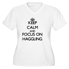 Keep Calm and focus on Haggling Plus Size T-Shirt