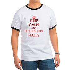 Keep Calm and focus on Halls T-Shirt