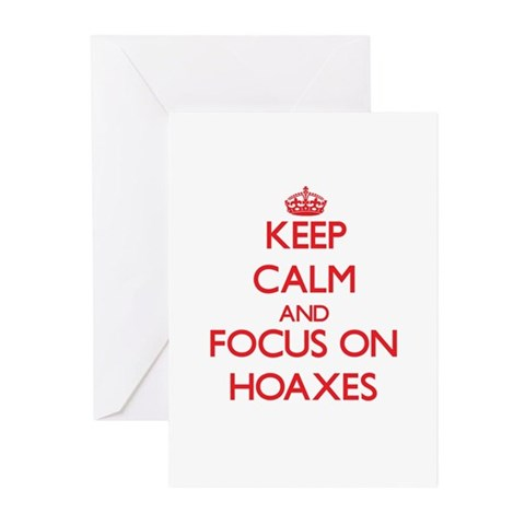 Keep Calm and focus on Hoaxes Greeting Cards