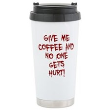 GIVE ME COFFEE AND NO ONE GETS HURT! Travel Mug