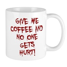 GIVE ME COFFEE AND NO ONE GETS HURT! Mugs