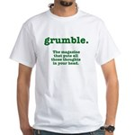 "Grumble ""quit"" White T-Shirt"