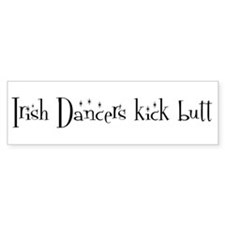 Irish Dancers kick butt Bumper Bumper Sticker