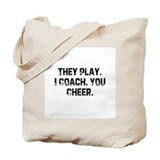 They Play. I Coach. You Cheer Tote Bag
