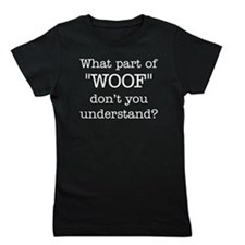 "What Part of ""WOOF"" ... Girl's Tee"