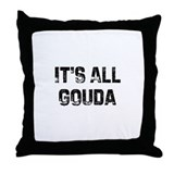 It's All Gouda Throw Pillow