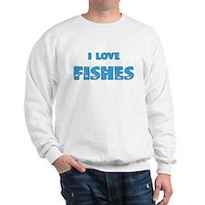 I love Fishes Sweatshirt