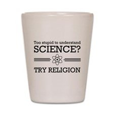 Too stupid science try religion Shot Glass