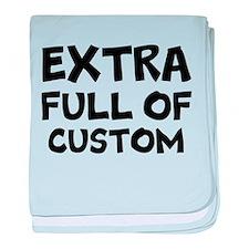 Custom Extra Full Of... baby blanket