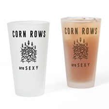 Corn rows are sexy Drinking Glass