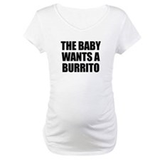 The baby wants a burrito Shirt