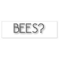 Bees? Bumper Bumper Sticker
