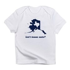 Isn't Texas Cute Compared to Alaska Infant T-Shirt
