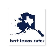 Isn't Texas Cute Compared to Alaska Sticker