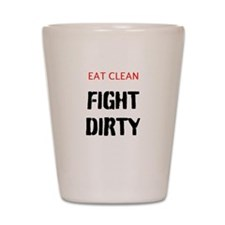 Eat Clean, Fight Dirty Shot Glass