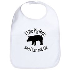 I Like Pig Butts and I Can not Lie Bib