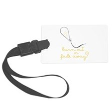 Burn Out Or Fade Away? Luggage Tag