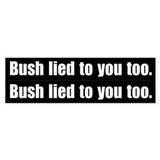 2 for 1 - Bush lied to you too. Bumper Car Sticker