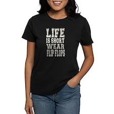 Life Is Short Wear Flip Flops T-Shirt
