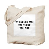 Wherever You Go, There You Ar Tote Bag