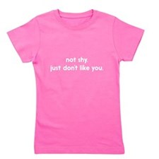 not shy. just don't like you. Girl's Tee