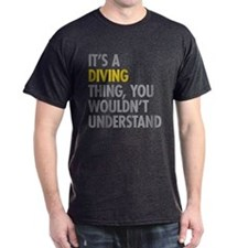 Its A Diving Thing T-Shirt