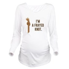 I'm a Frayed Knot Long Sleeve Maternity T-Shirt