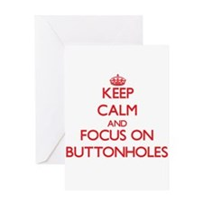 Keep Calm and focus on Buttonholes Greeting Cards