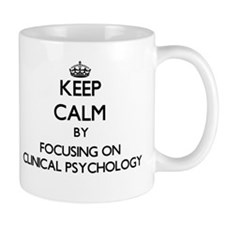 Keep calm by focusing on Clinical Psychology Mugs