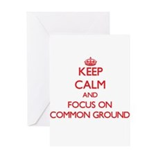Keep Calm and focus on Common Ground Greeting Card