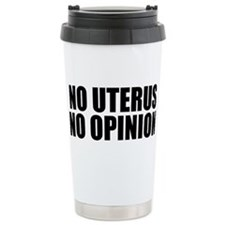 No Uterus No Opinion Travel Mug