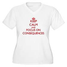 Keep Calm and focus on Consequences Plus Size T-Sh