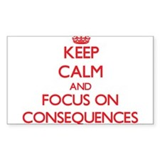 Keep Calm and focus on Consequences Decal