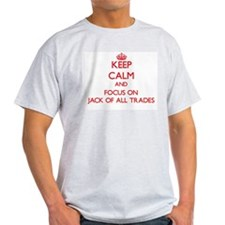 Keep Calm and focus on Jack Of All Trades T-Shirt