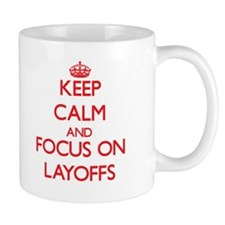 Keep Calm and focus on Layoffs Mugs