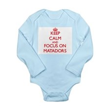 Keep Calm and focus on Matadors Body Suit