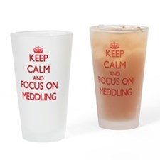 Keep Calm and focus on Meddling Drinking Glass