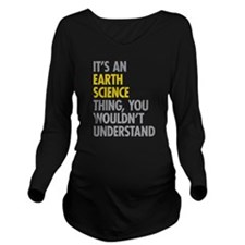 Its An Earth Science Long Sleeve Maternity T-Shirt