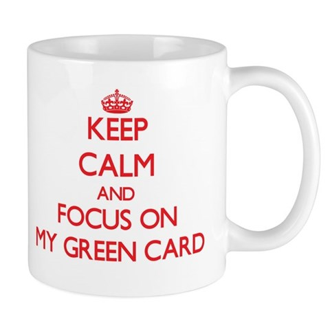 Keep Calm and focus on My Green Card Mugs