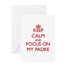 Keep Calm and focus on My Padre Greeting Cards