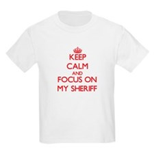 Keep Calm and focus on My Sheriff T-Shirt