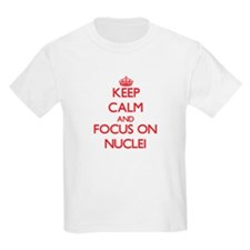 Keep Calm and focus on Nuclei T-Shirt