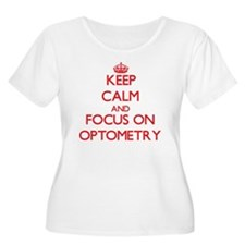 Keep Calm and focus on Optometry Plus Size T-Shirt