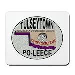 Tulseytown Po-lice Mousepad