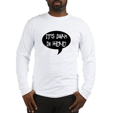 It's dark in here! Long Sleeve T-Shirt