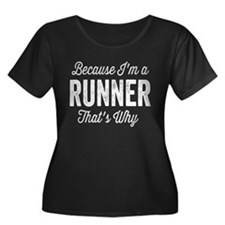 Because I'm A Runner Plus Size T-Shirt