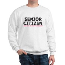 SENIOR CITIZEN now give me my damn discount Sweats