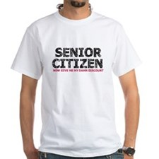SENIOR CITIZEN now give me my damn discount T-Shir