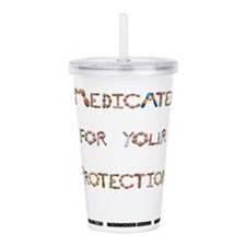 Medicated for your Pro Acrylic Double-wall Tumbler