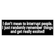 I don't mean to interrupt Bumper Sticker